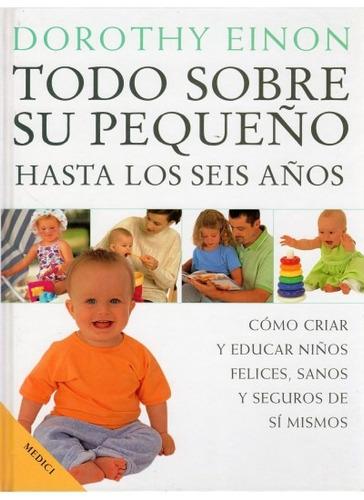 todo sobre su pequeño hasta los seis años(libro infancia)