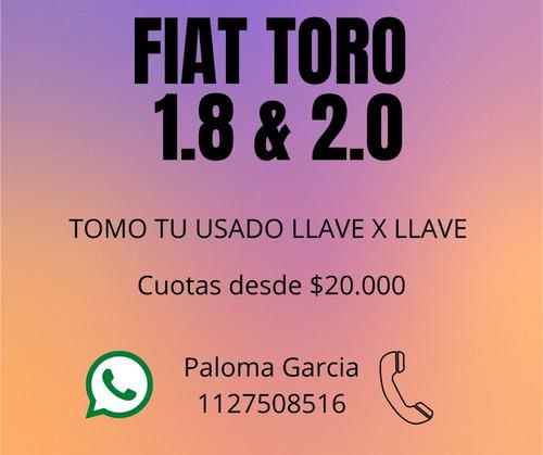 toro 4x2 freedom 1.8 0km anticipo $180.000 o tomo usado p-