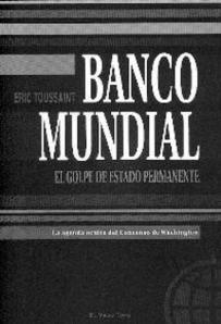 toussaint: banco mundial. el golpe de estado permanente.