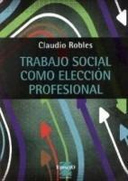 trabajo social como eleccion profesional claudio robles (es)