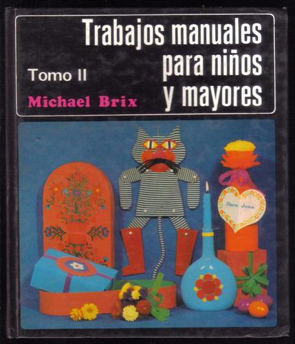 trabajos manuales para niños y mayores 2 tomos, michael brix