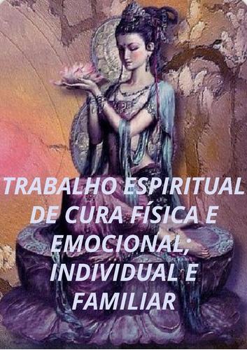 trabalho espiritual de cura. pare de sofrer!!!