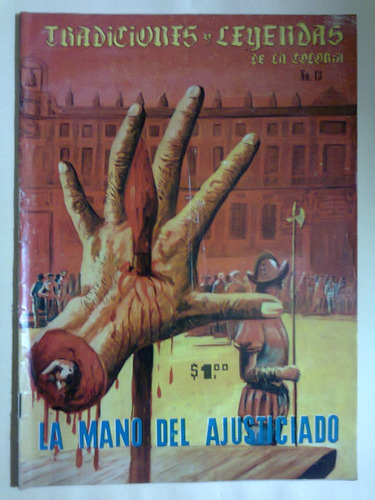 tradiciones leyendas colonia 13 la mano del ajusticiado 1963