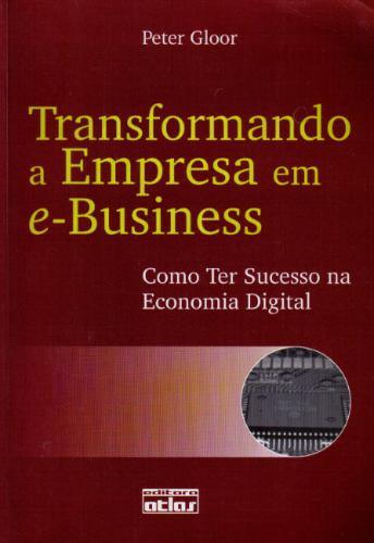 transformando a empresa em e-business - peter gloor - atlas