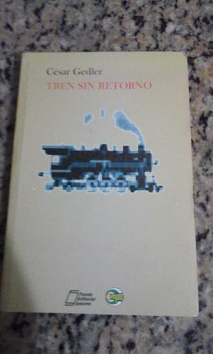 tren sin retorno de césar gedler
