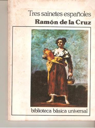 tres sainetes españoles de ramón de la cruz. teatro