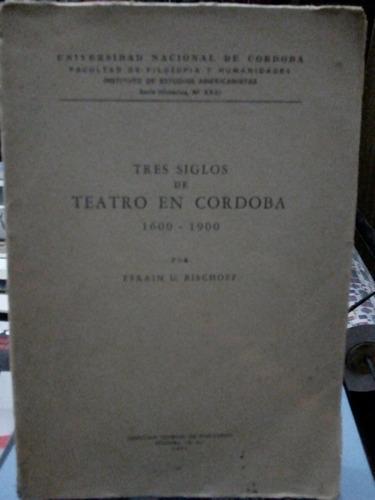 tres siglos de teatro en córdoba por efraín bischoff