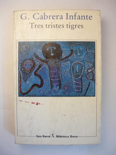 tres tristes tigres, g. cabrera infante, ed. seix barral
