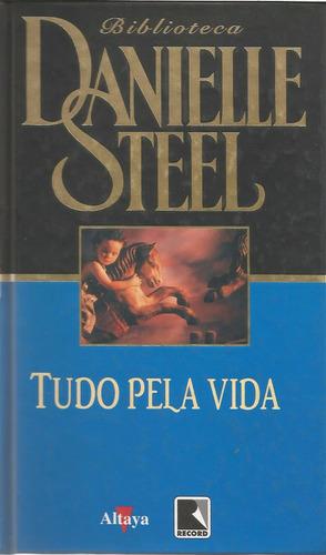 tudo pela vida    danielle steel