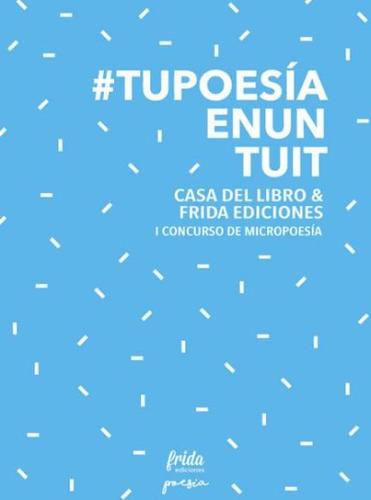 #tupoes¿aenuntuit: i concurso de micropoes¿a frida & cdl(lib