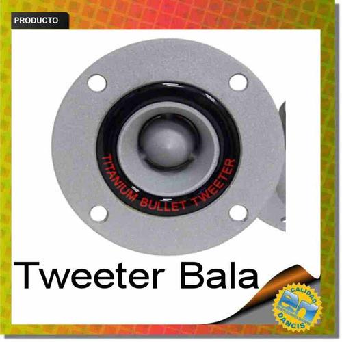 tweeter  bala cupula titanio 200w alta potencia x unidad
