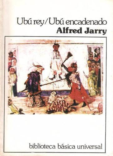 ubú rey y ubú encadenado de alfred jarry. teatro