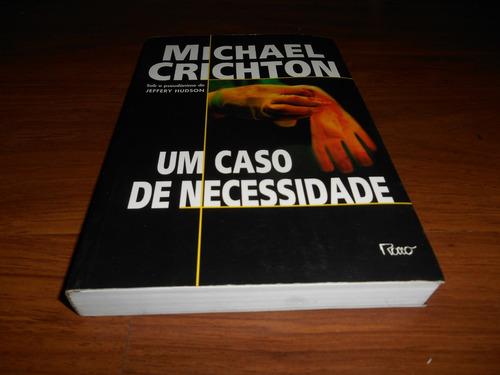 um caso de necessidade - michael crichton