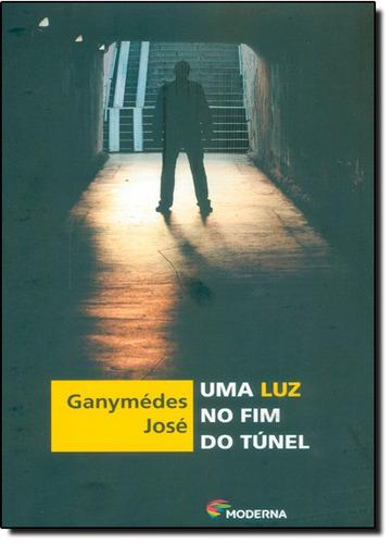 uma luz no fim do tunel de jose ganymedes