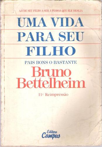 uma vida para seu filho bruno bettelheim 11ªed.