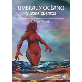 Umbral Y  Océano, Cuentos De N.toledo - Ed Ayarmanot