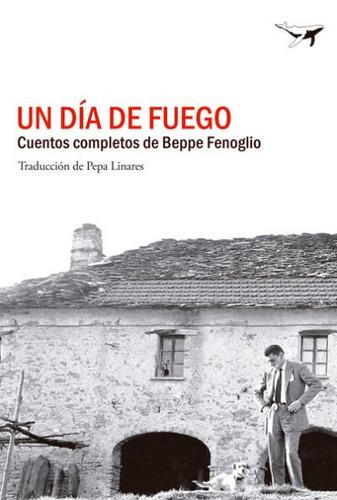 un día de fuego : cuentos completos(libro novela y narrativa