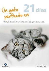 un gato perfecto en 21 dias - kim houston - paidotribo
