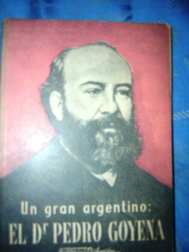 un gran argentino : el dr. pedro goyena (semblanzas) ; 1943