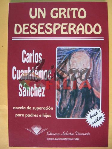 un grito desesperado - carlos cuauhtémoc sánchez (1994)