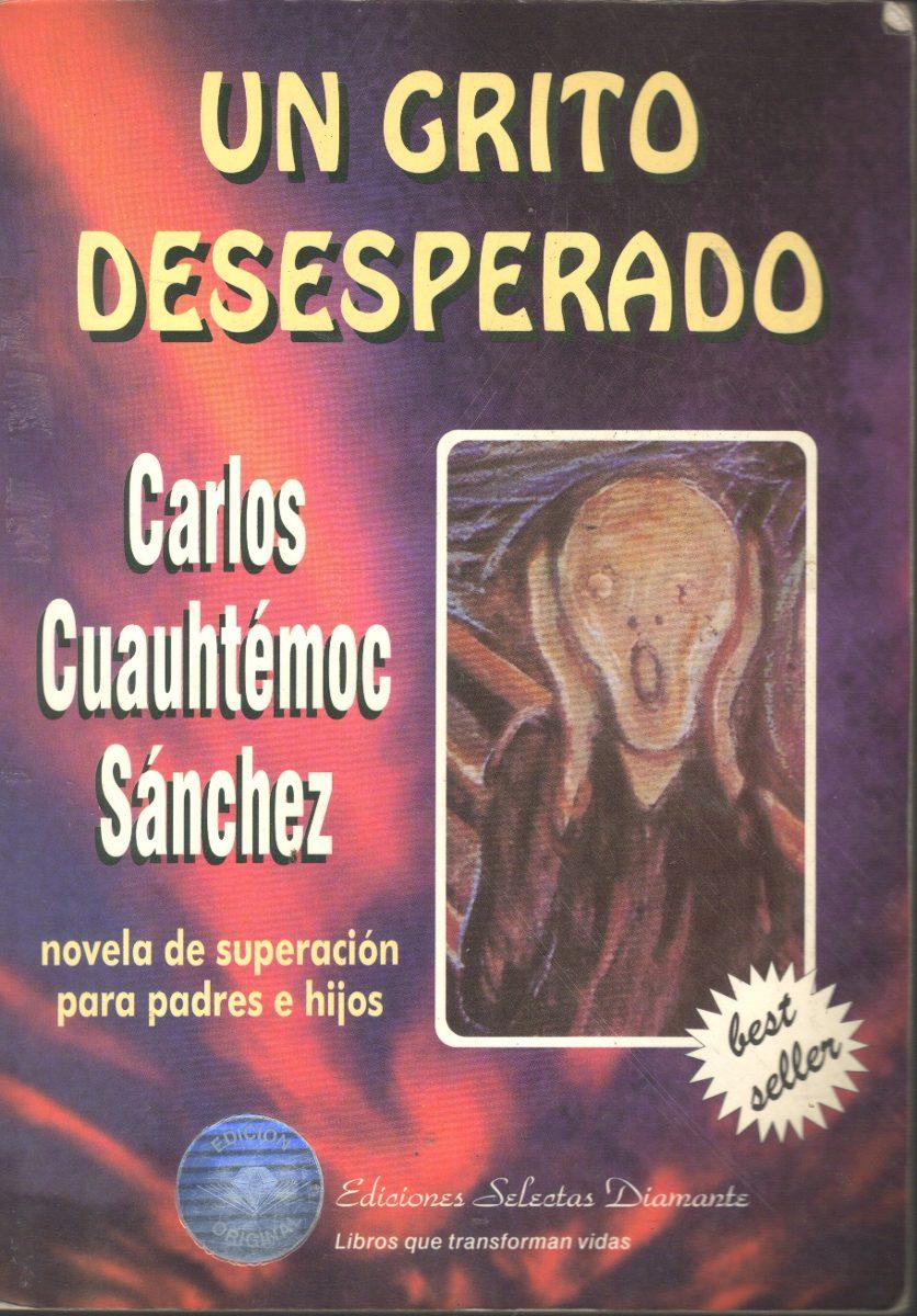 CARLOS CUAUHTEMOC SANCHEZ LIBROS UN GRITO DESESPERADO PDF