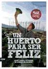 un huerto para ser feliz: ¡en el campo, la ciudad, el jardín