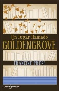 un lugar llamado goldengrove , francine prose , libro