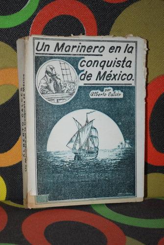 un marinero en la conquista de méxico alberto calcés