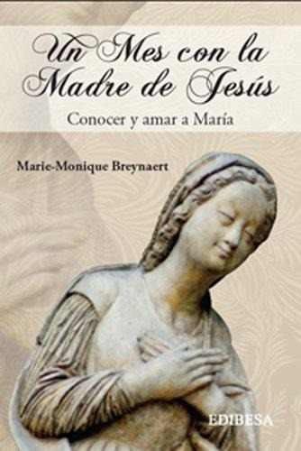 un mes con la madre de jesus : conocer y amar a maria marie-