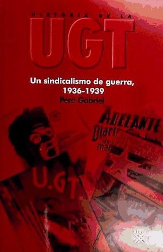 un sindicalismo de guerra, 1936-1939(libro historia de españ