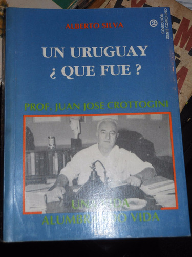 *un uruguay ¿que fue? -prof. j.j. crottogini - alberto silva
