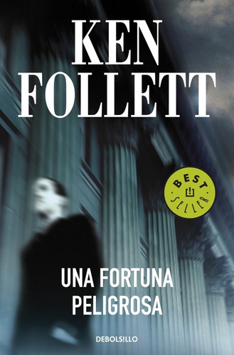 una fortuna peligrosa; ken follett
