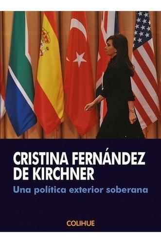 una politica exterior soberana - cristina kirchner - colihue