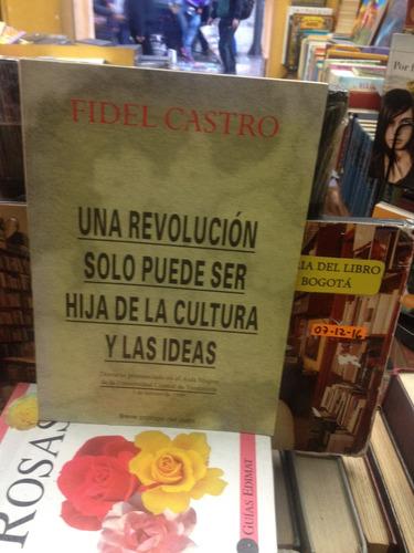 una revolucion solo puede ser hija de la cultura - f. castro