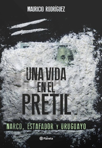 una vida en el pretil. narco, estafador y uruguayo