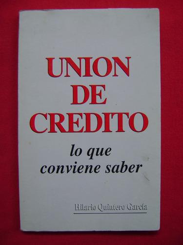 unión de crédito. lo que conviene saber - hilario quintero