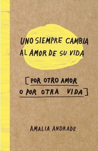 uno siempre cambia al amor de su vida - amalia andrade -