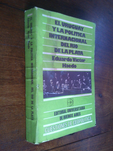 uruguay y política internacional del río de la plata - haedo
