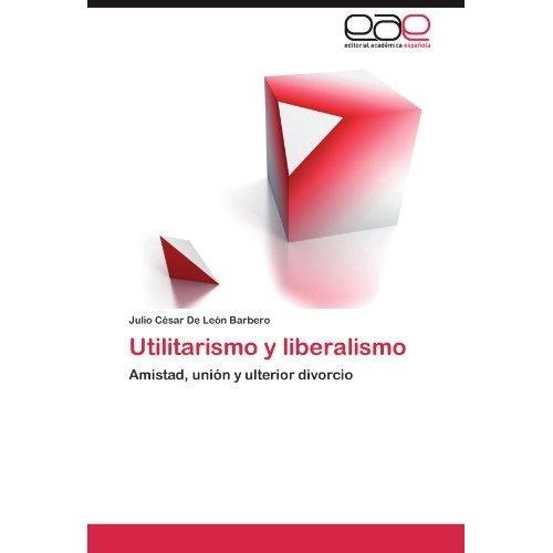 utilitarismo y liberalismo; julio c. de le?n ba envío gratis
