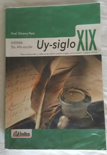 uy siglo xix - historia 5 año escolar -indice editorial