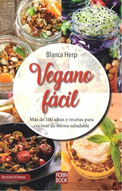 Vegano Facil . Mas De 100 Ideas Y Recetas Para Cocinar De Fo ...