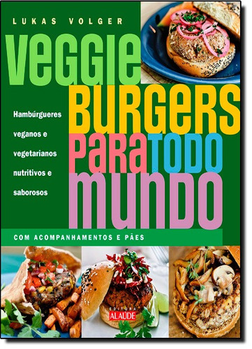 veggie burgers para todo mundo hambúrgueres veganos e vegeta