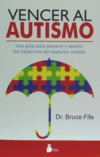 vencer al autismo: una gu¿a para prevenir y revertir los tra