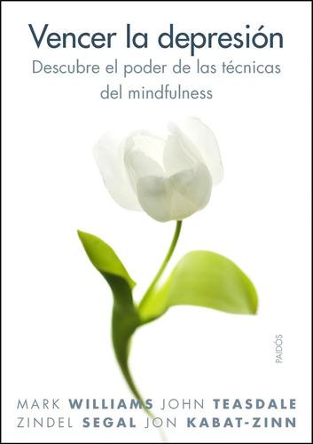 vencer la depresión - técnicas mindfulness, vv.aa., paidós