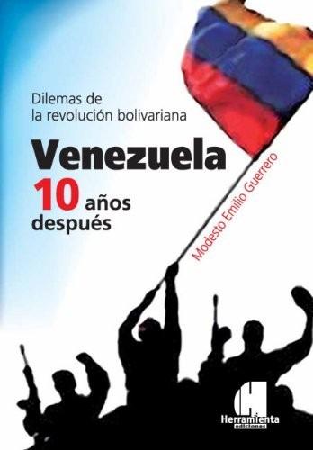 venezuela 10 años después - modesto emilio guerrero