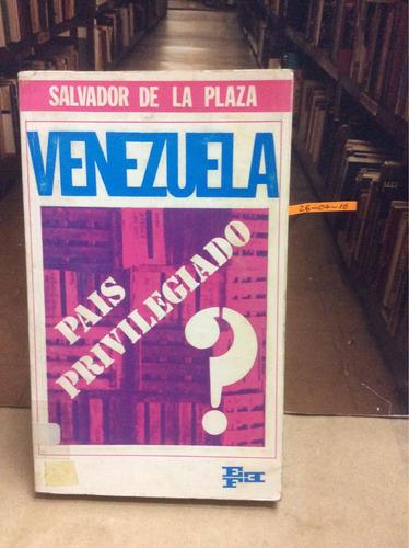 venezuela país privilegiado. salvador de la plaza