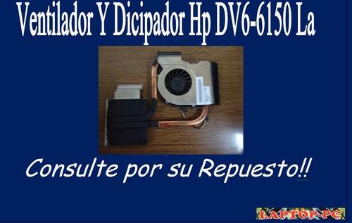 ventilador y dicipador  hp dv6-6150 la