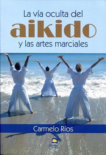vía oculta del aikido y artes marciales , rios, dilema