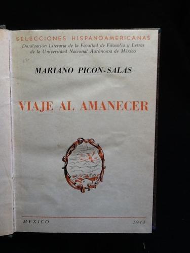 viaje al amanecer - mariano picón salas - primera edición