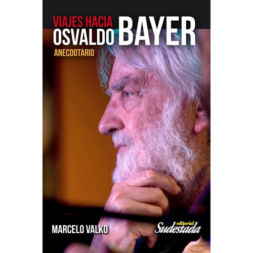 viajes hacia osvaldo bayer - marcelo valko